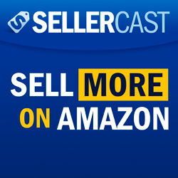 Sellercast: The podcast that teaches you how to sell more products on Amazon